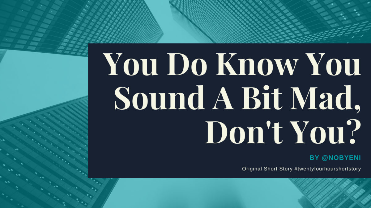 You Do Know You Sound A Bit Mad, Don't You? :: Original Short Story